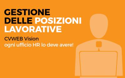 Gestione delle posizioni lavorative. CVWEB Vision: ogni ufficio HR lo deve avere!