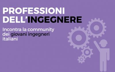 Le professioni dell'ingegnere. Incontra la community dei giovani Ingegneri italiani
