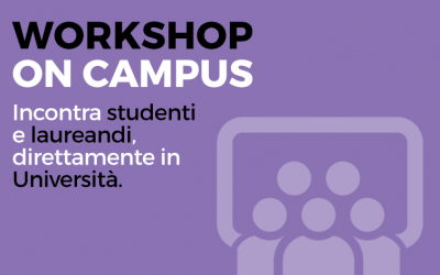 Workshop on Campus. Incontra studenti e laureandi, direttamente in Università