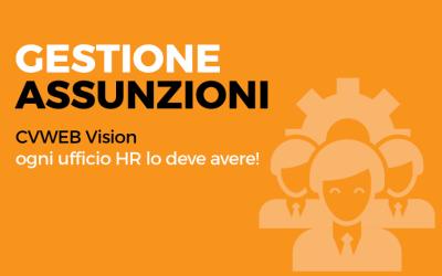 Gestione Assunzioni. CVWEB Vision: ogni ufficio HR lo deve avere!