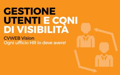 Gestione utenti e coni di visibilità. CVWEB Vision: ogni ufficio HR lo deve avere!