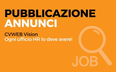 Pubblicazione Annunci. CVWEB Vision, ogni ufficio HR lo deve avere!